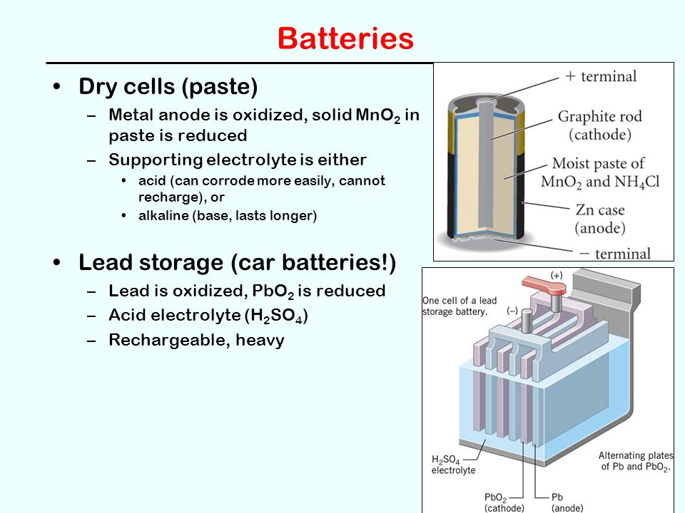Batteries Dry cells (paste) Lead storage (car batteries!)