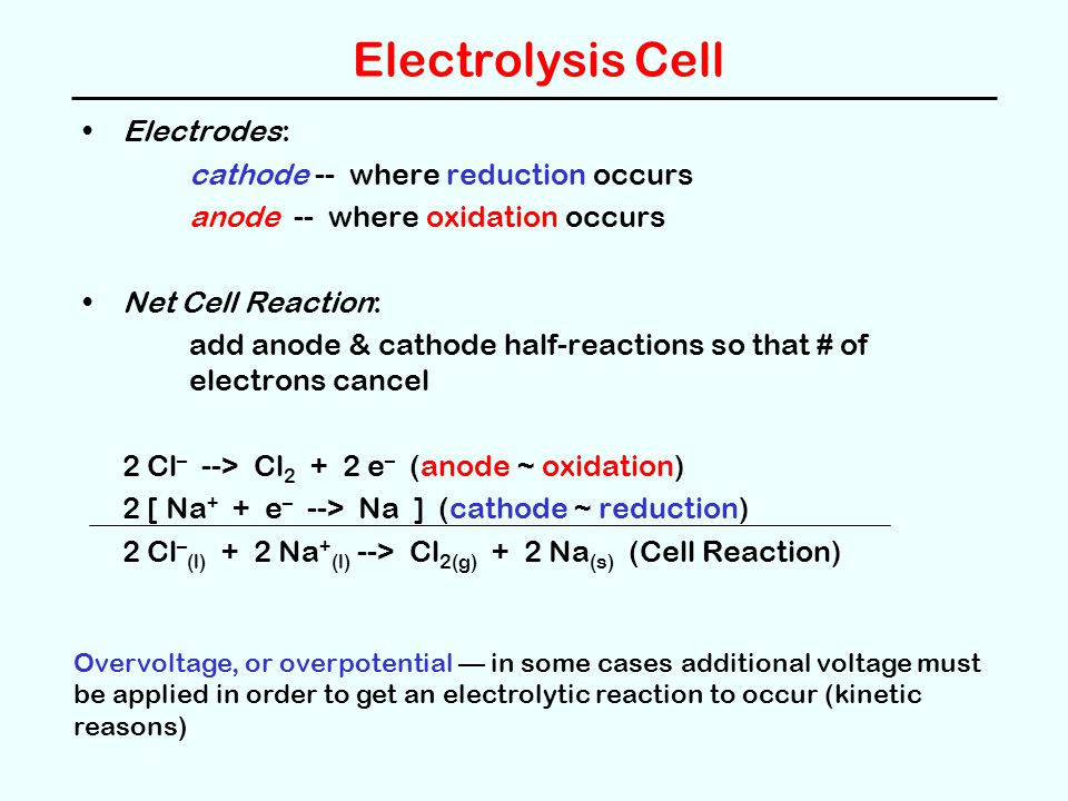 Electrolysis Cell Electrodes: cathode -- where reduction occurs