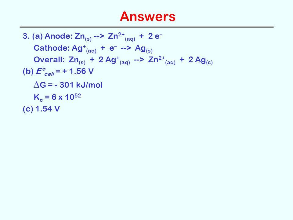 Answers DG = - 301 kJ/mol 3. (a) Anode: Zn(s) --> Zn2+(aq) + 2 e–