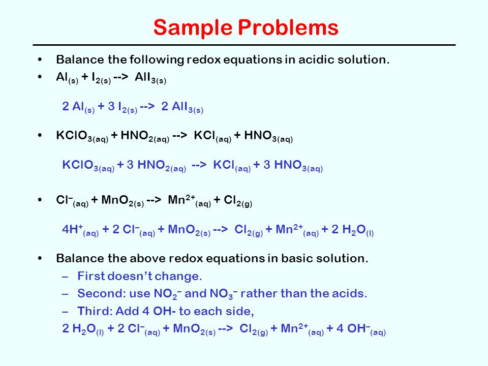 Sample Problems Balance the following redox equations in acidic solution. Al(s) + I2(s) --> AlI3(s)