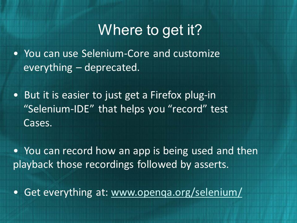Where to get it • You can use Selenium-Core and customize