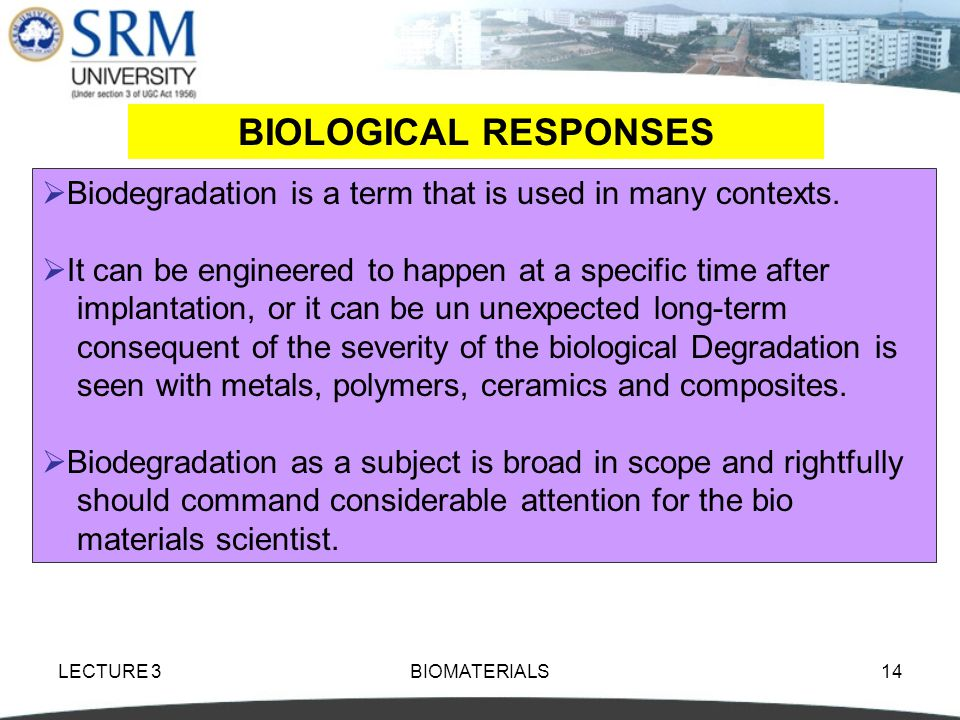BIOLOGICAL RESPONSES Biodegradation is a term that is used in many contexts. It can be engineered to happen at a specific time after.