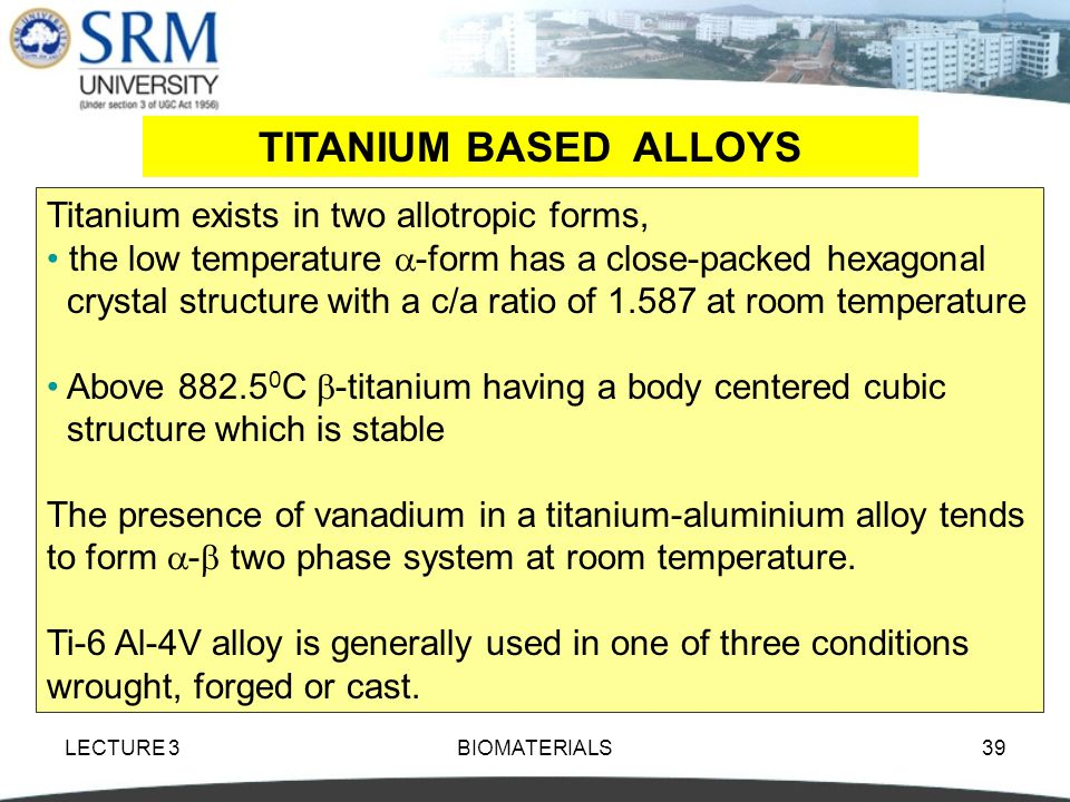 TITANIUM BASED ALLOYS Titanium exists in two allotropic forms,