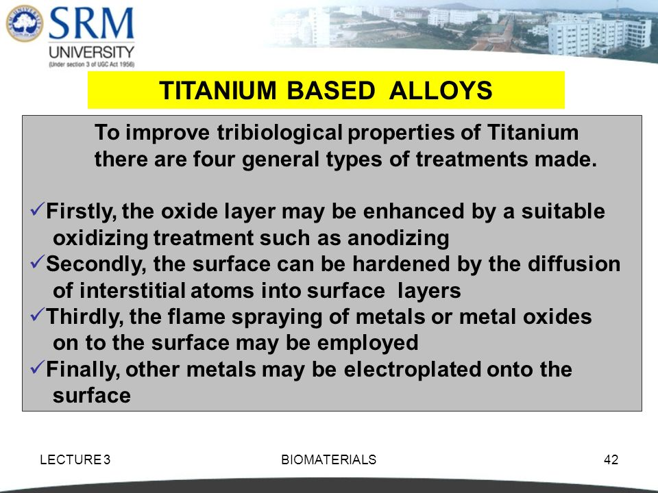 TITANIUM BASED ALLOYS To improve tribiological properties of Titanium there are four general types of treatments made.