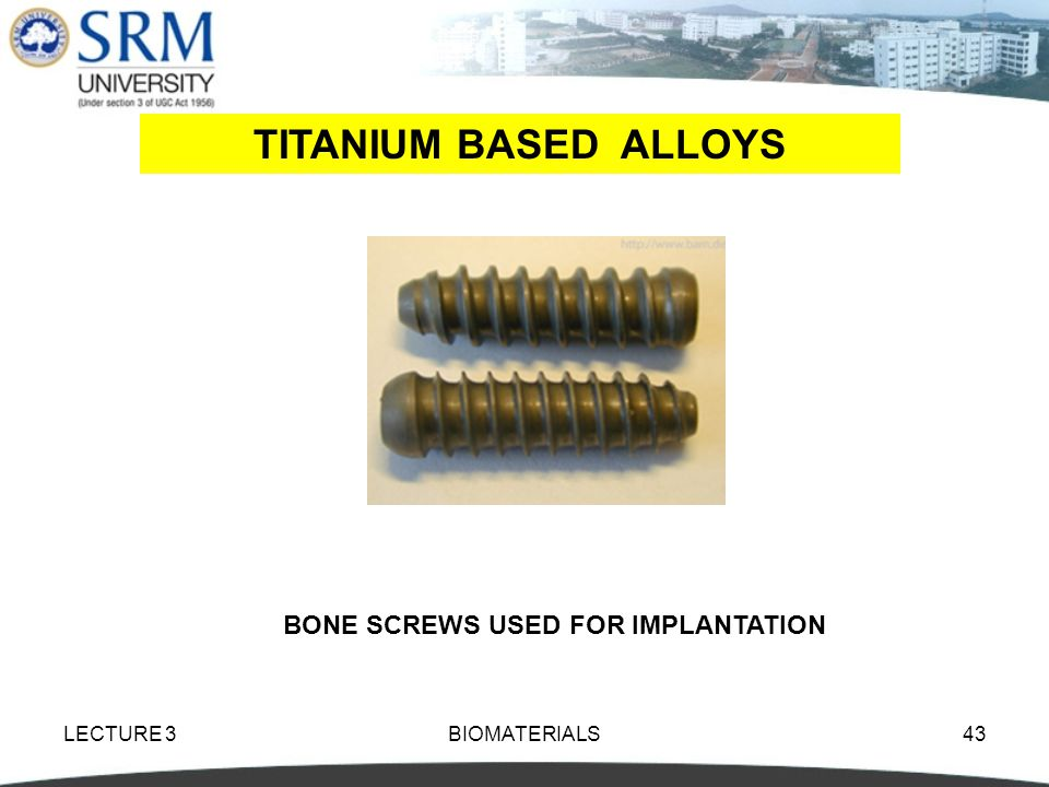TITANIUM BASED ALLOYS BONE SCREWS USED FOR IMPLANTATION LECTURE 3