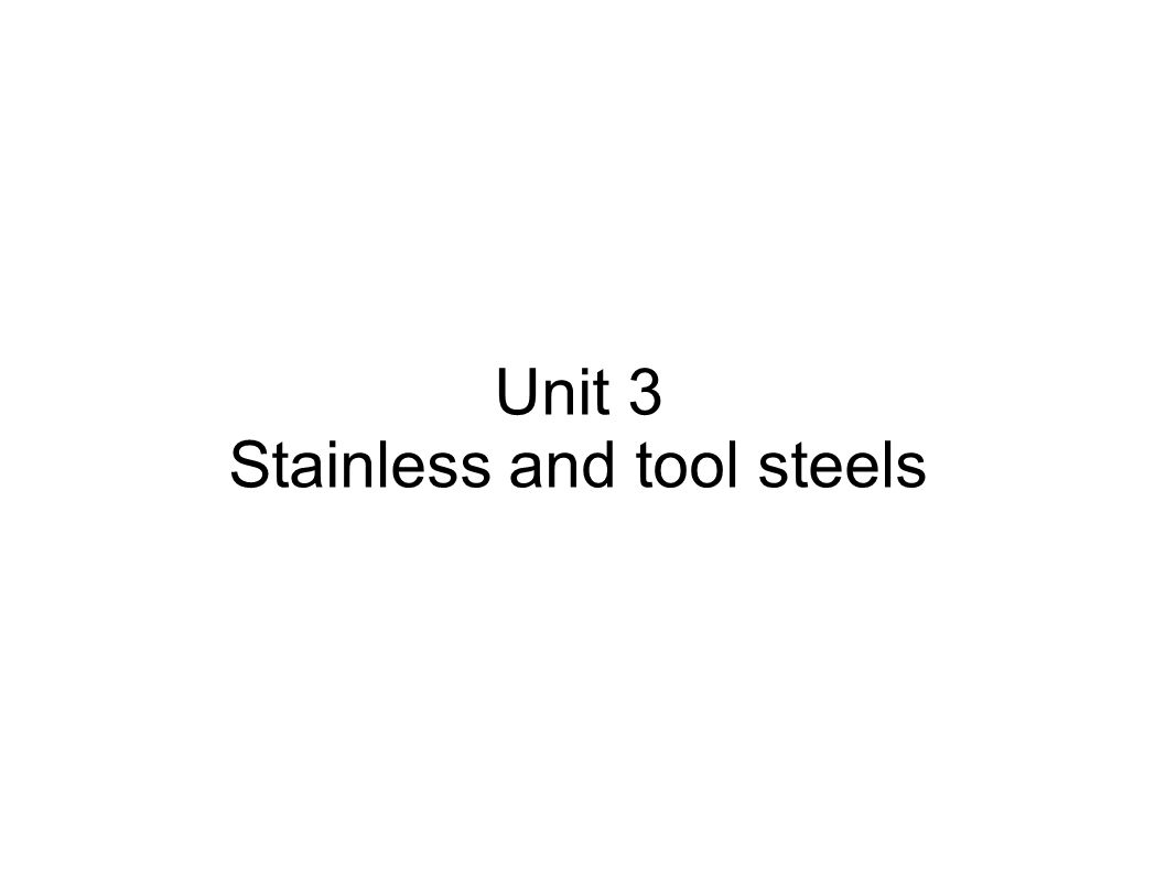 Unit 3 Stainless and tool steels