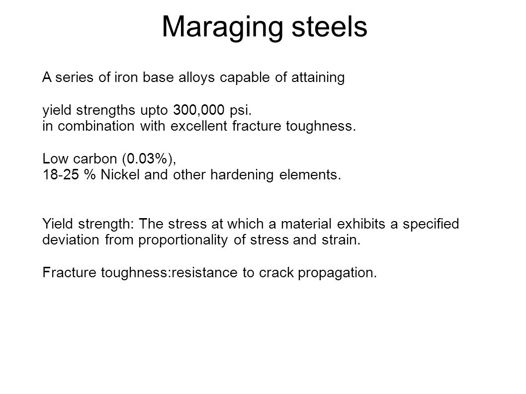 Maraging steels A series of iron base alloys capable of attaining