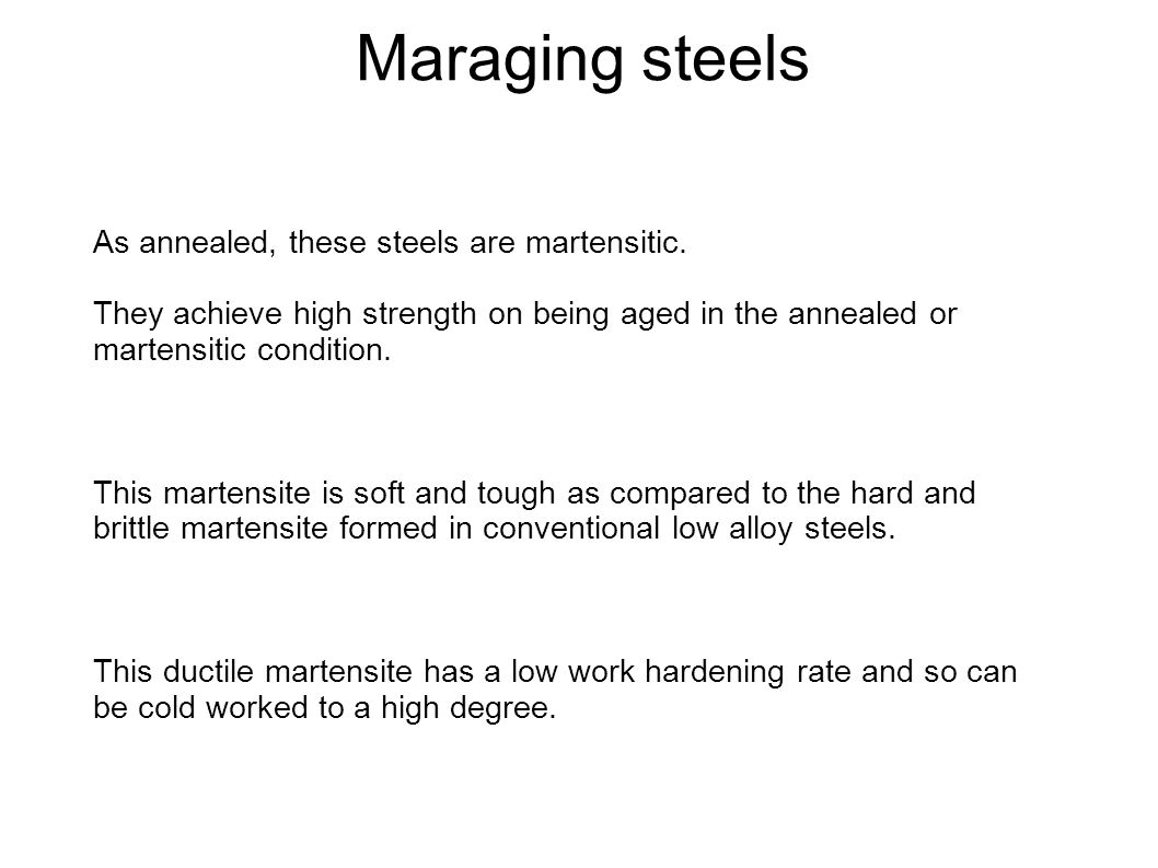 Maraging steels As annealed, these steels are martensitic.