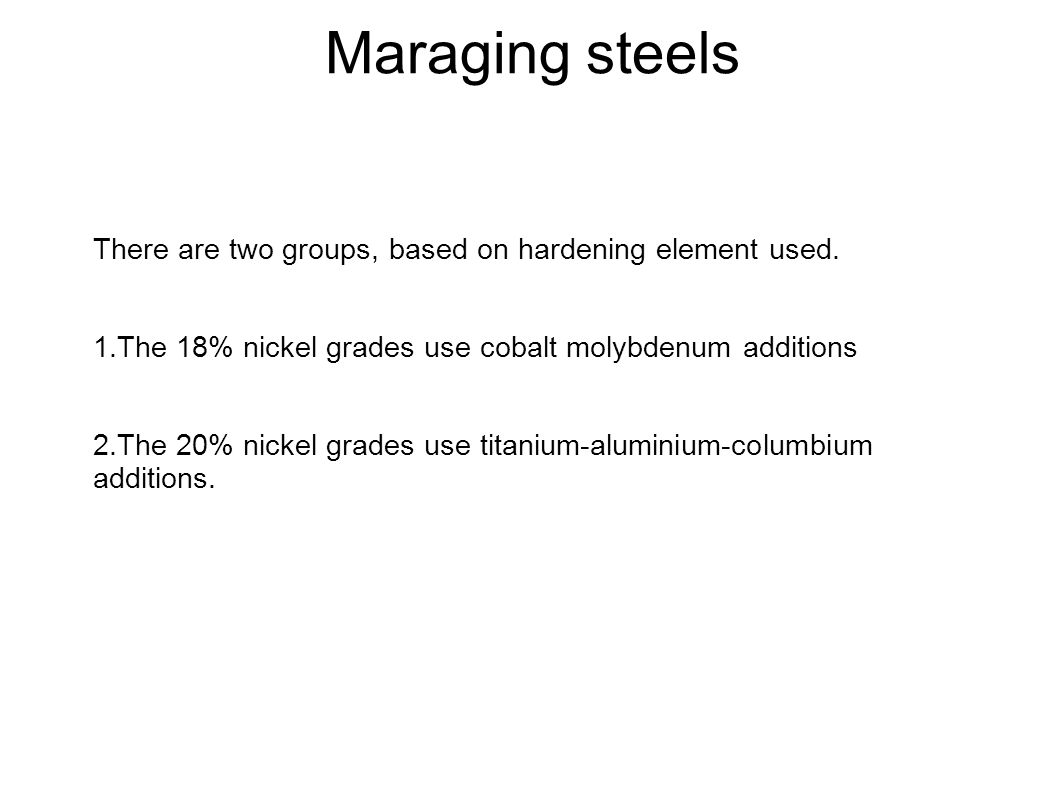 Maraging steels There are two groups, based on hardening element used.