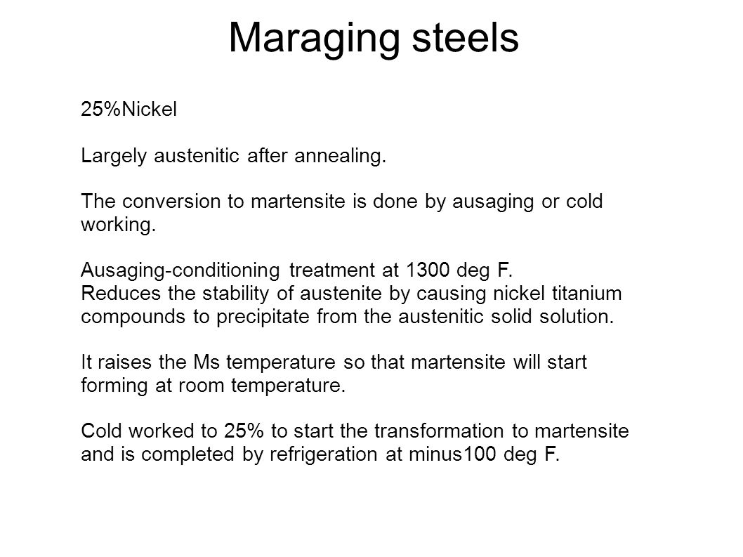 Maraging steels 25%Nickel Largely austenitic after annealing.