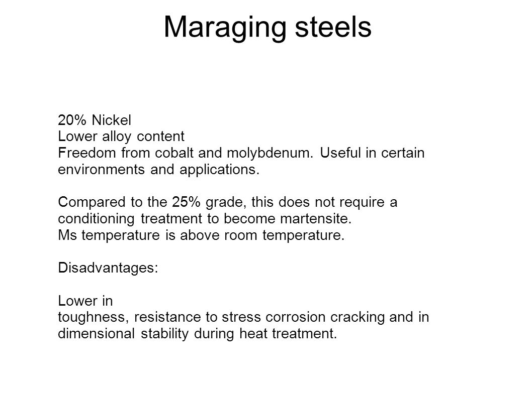 Maraging steels 20% Nickel Lower alloy content