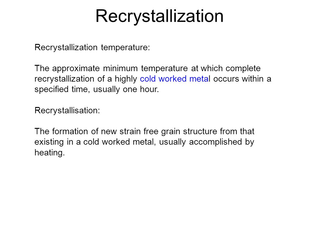 Recrystallization Recrystallization temperature: