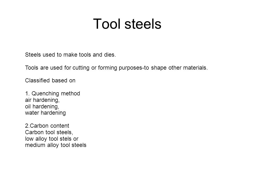 Tool steels Steels used to make tools and dies.