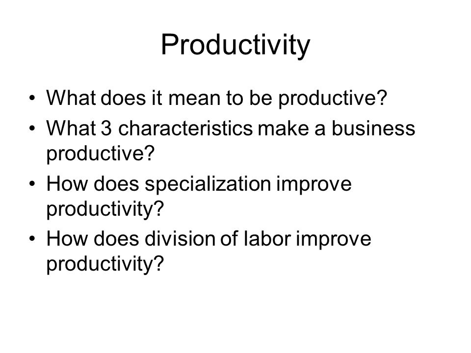 Productivity What does it mean to be productive