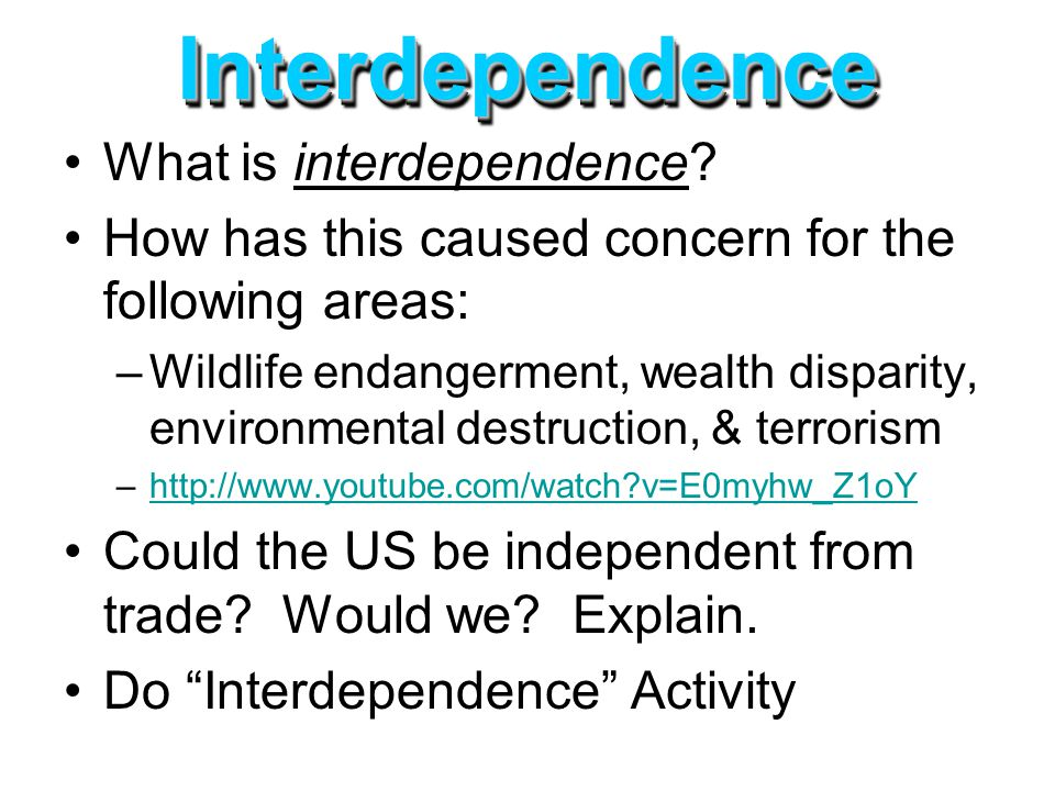 Interdependence What is interdependence