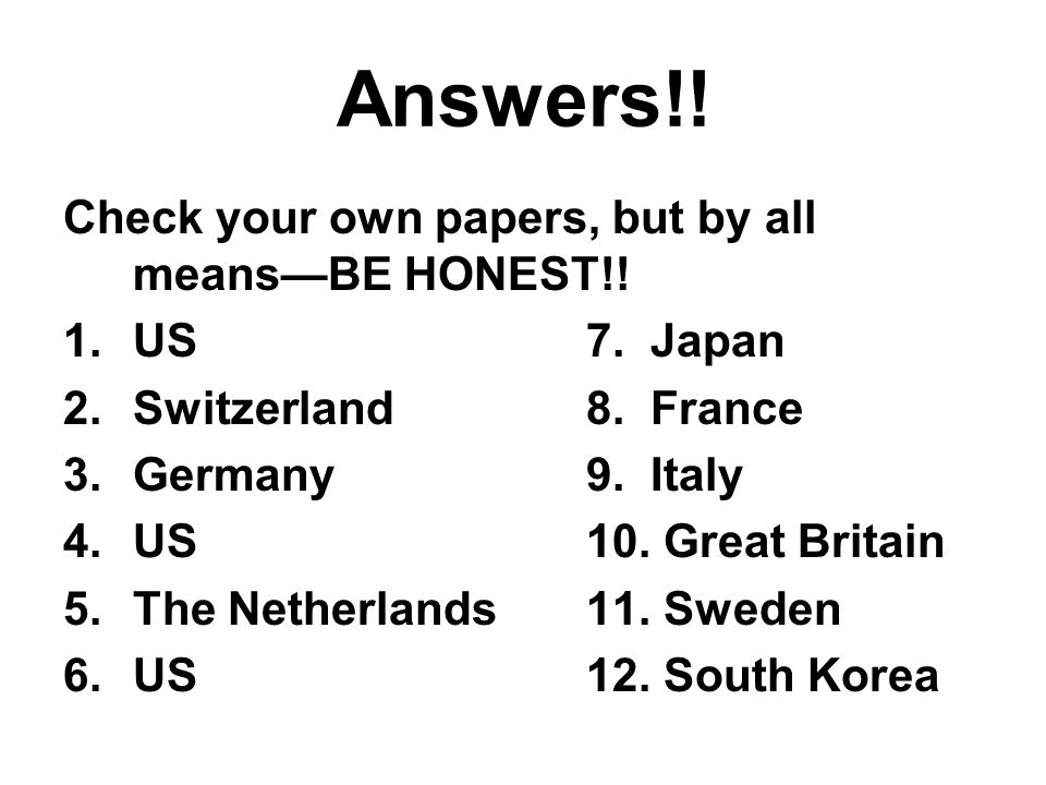 Answers!! Check your own papers, but by all means—BE HONEST!!