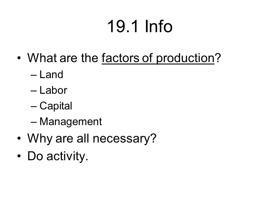 19.1 Info What are the factors of production Why are all necessary
