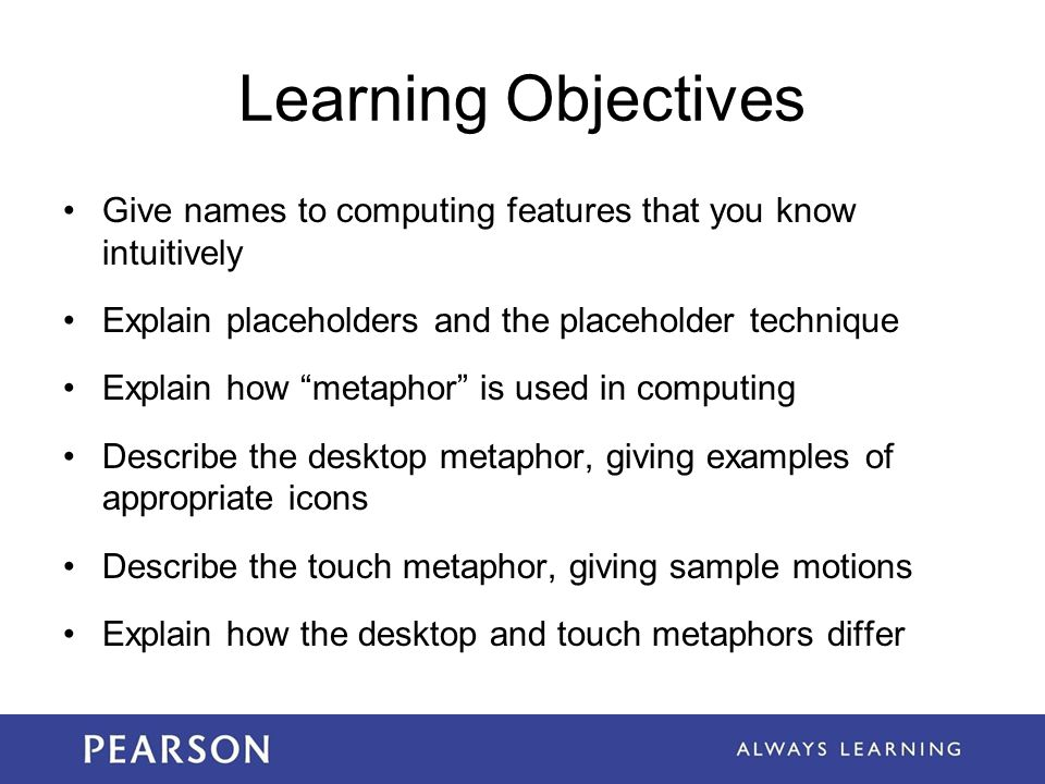 Learning Objectives Give names to computing features that you know intuitively. Explain placeholders and the placeholder technique.