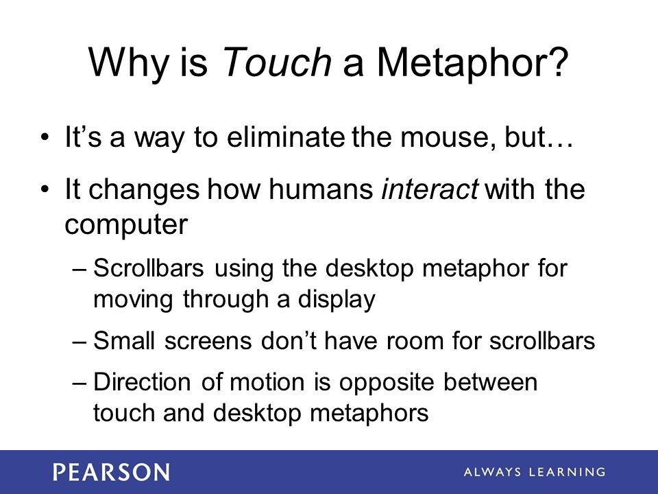 Why is Touch a Metaphor It's a way to eliminate the mouse, but…