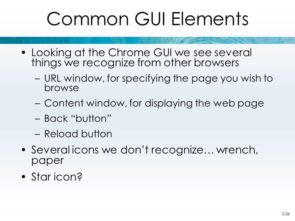 Common GUI Elements Looking at the Chrome GUI we see several things we recognize from other browsers.