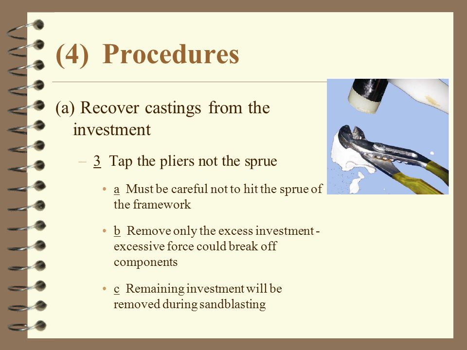 (4) Procedures (a) Recover castings from the investment