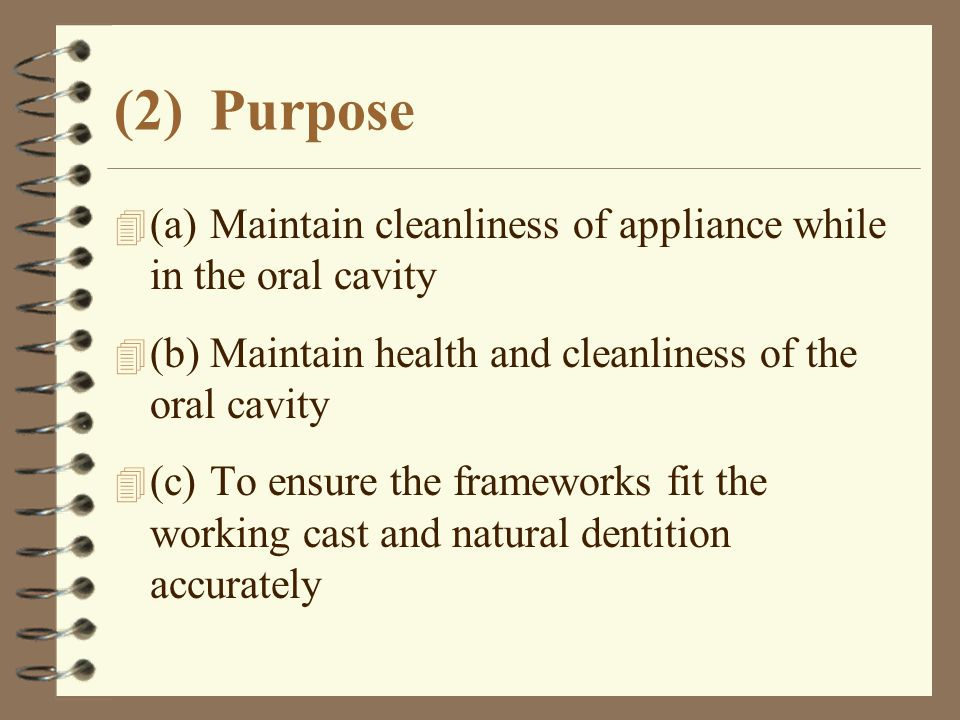 (2) Purpose (a) Maintain cleanliness of appliance while in the oral cavity. (b) Maintain health and cleanliness of the oral cavity.