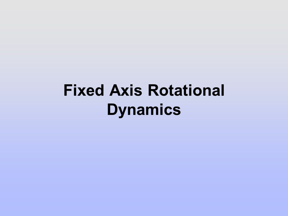 Fixed Axis Rotational Dynamics