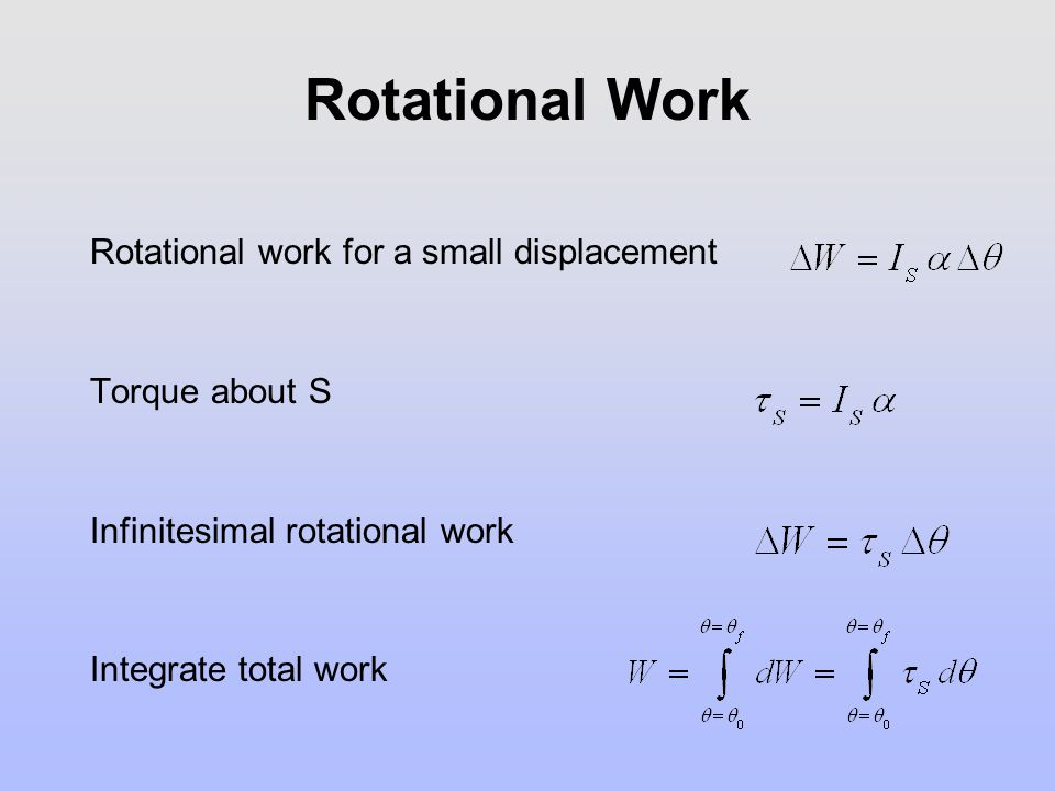 Rotational Work Rotational work for a small displacement
