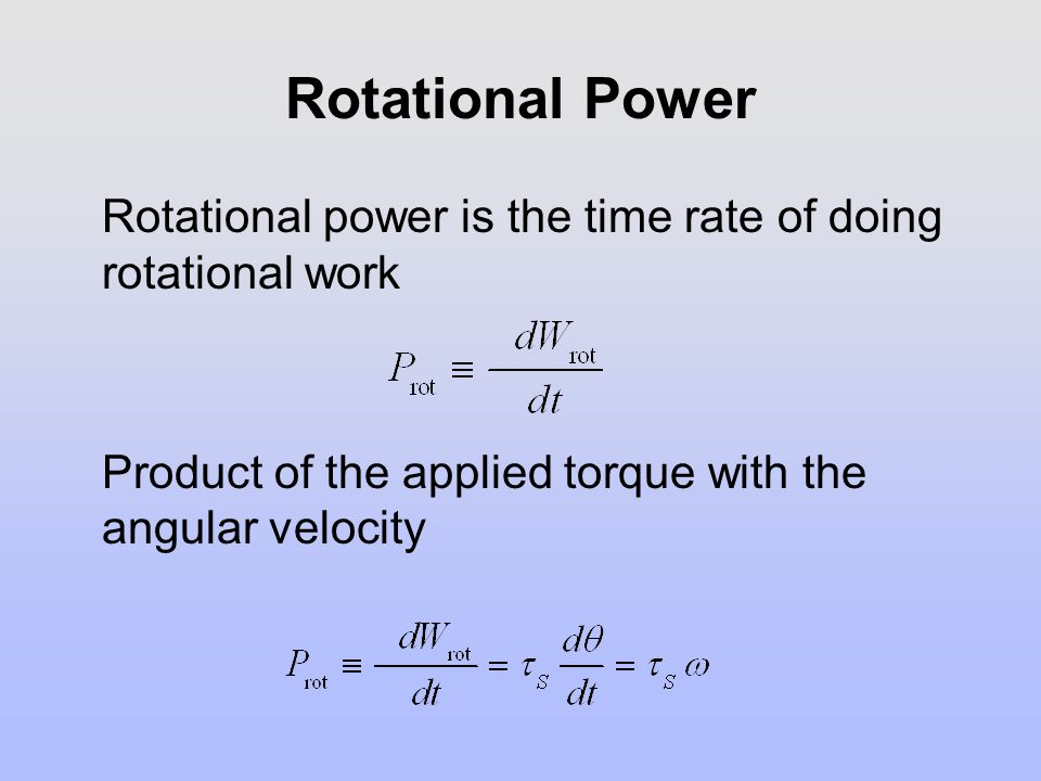 Rotational Power Rotational power is the time rate of doing rotational work.