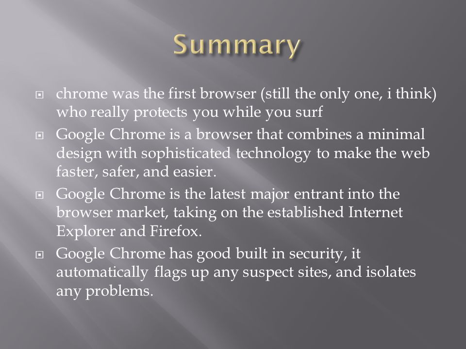 Summary chrome was the first browser (still the only one, i think) who really protects you while you surf.