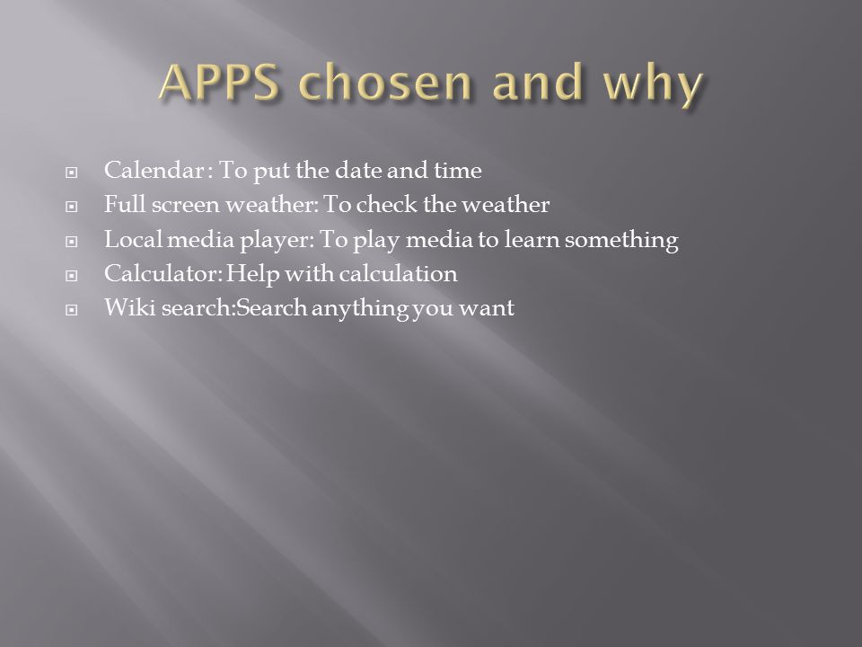 APPS chosen and why Calendar : To put the date and time