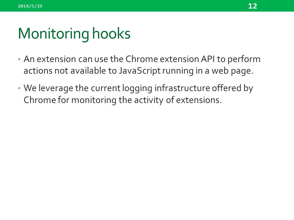 2014/5/19 Monitoring hooks. An extension can use the Chrome extension API to perform actions not available to JavaScript running in a web page.