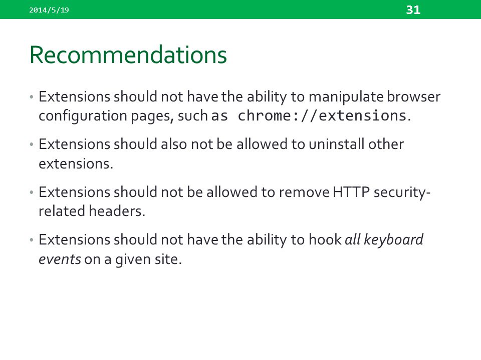 2014/5/19 Recommendations. Extensions should not have the ability to manipulate browser configuration pages, such as chrome://extensions.