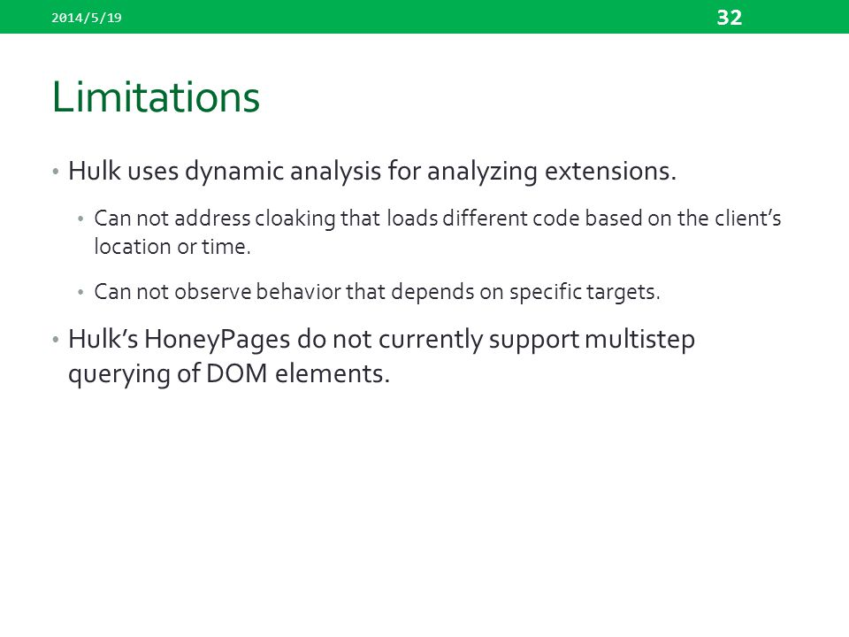 Limitations Hulk uses dynamic analysis for analyzing extensions.