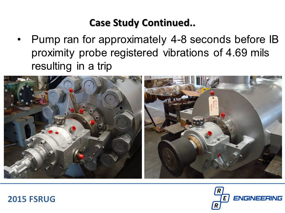 Case Study Continued.. Pump ran for approximately 4-8 seconds before IB proximity probe registered vibrations of 4.69 mils resulting in a trip.