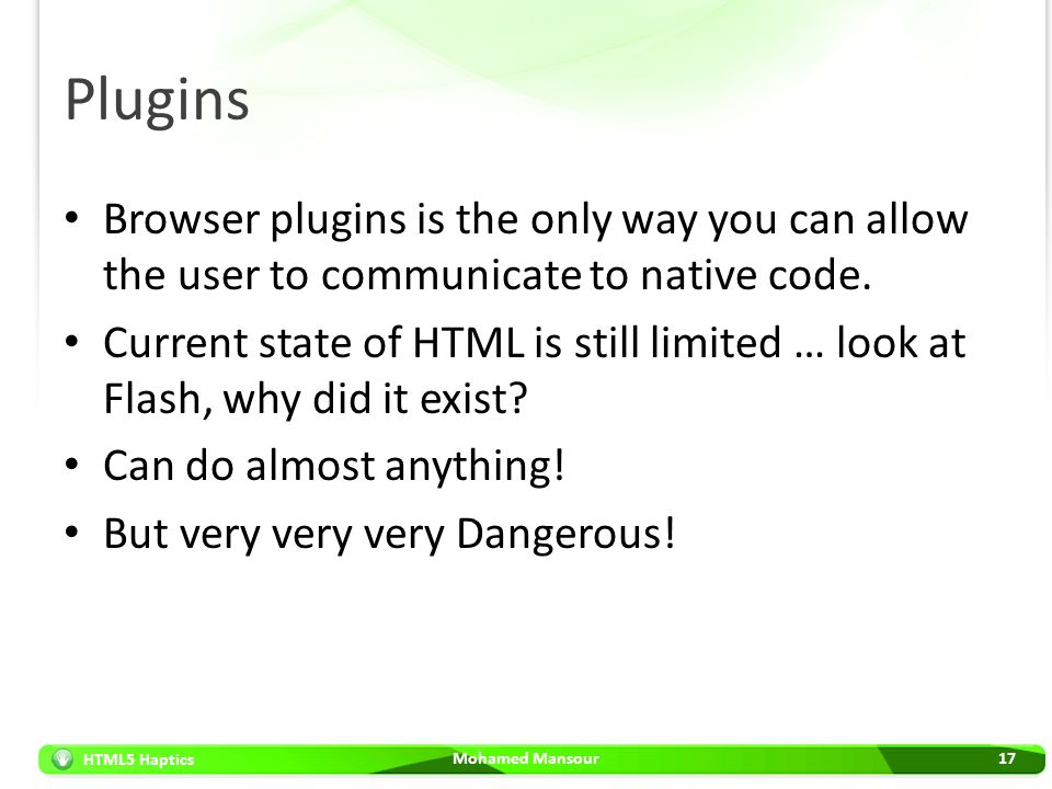 Plugins Browser plugins is the only way you can allow the user to communicate to native code.