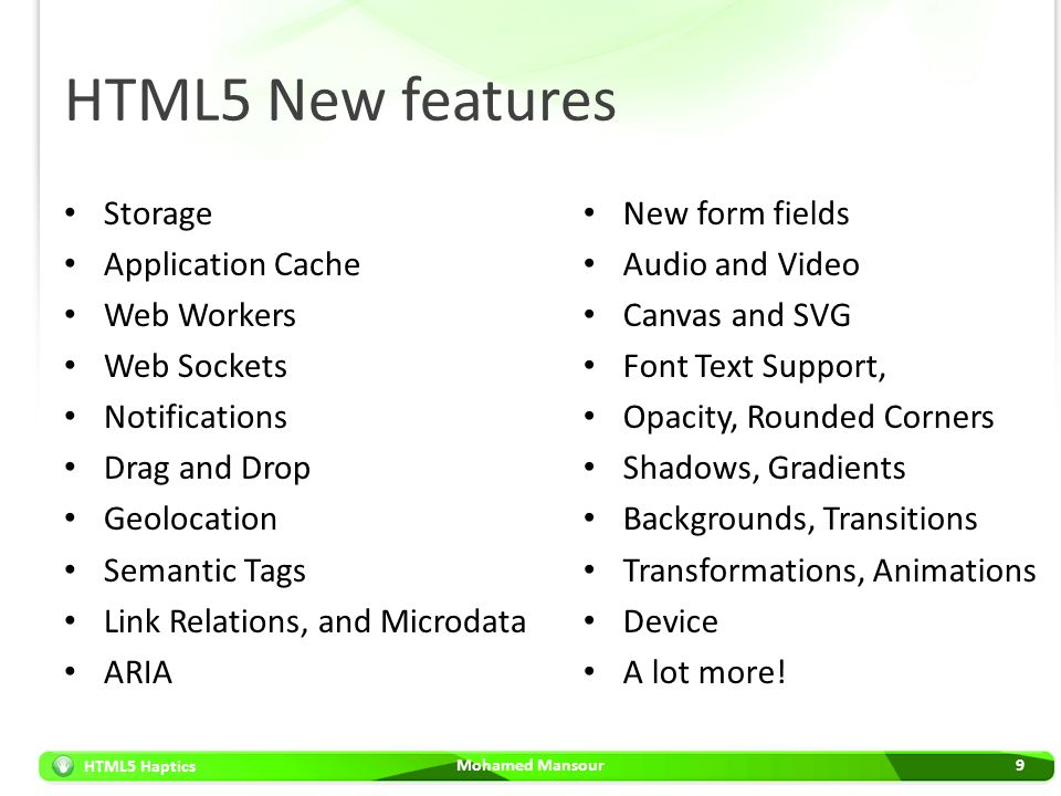 HTML5 New features Storage Application Cache Web Workers Web Sockets