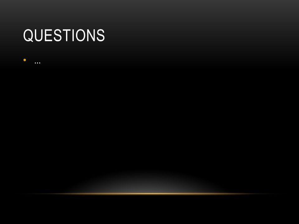 Questions ...