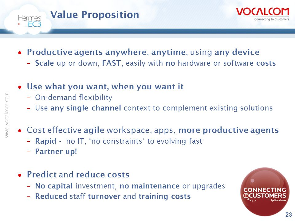 Value Proposition Productive agents anywhere, anytime, using any device. Scale up or down, FAST, easily with no hardware or software costs.