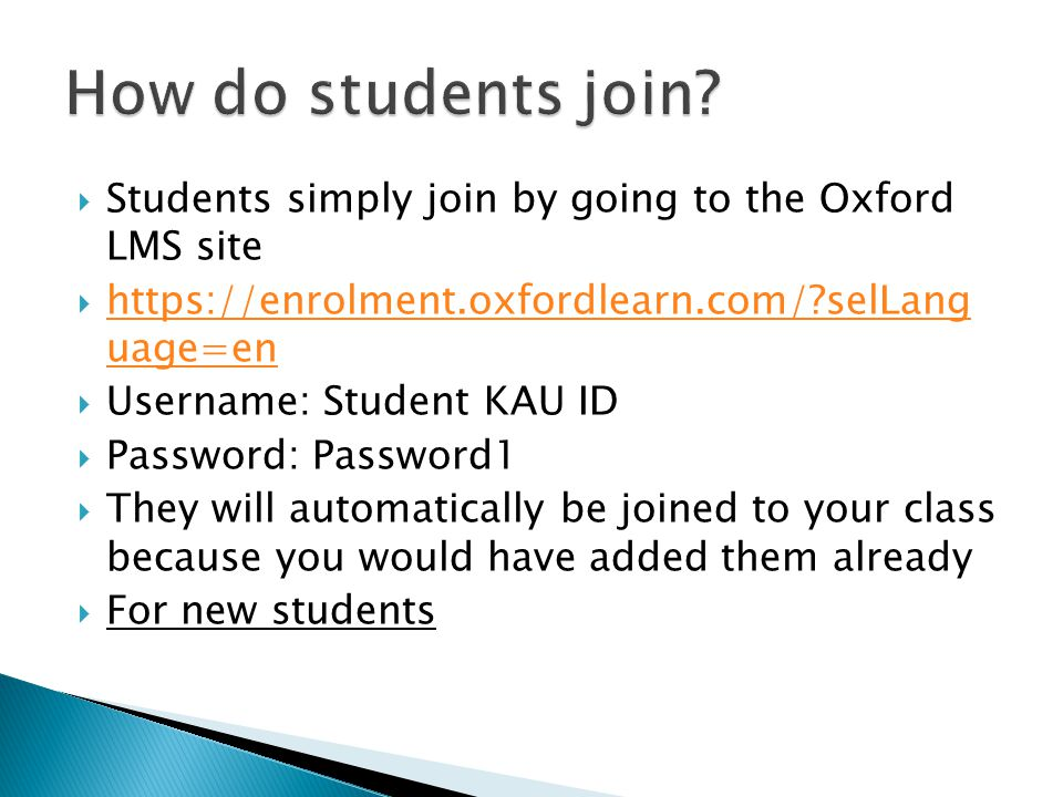How do students join Students simply join by going to the Oxford LMS site. https://enrolment.oxfordlearn.com/ selLang uage=en.