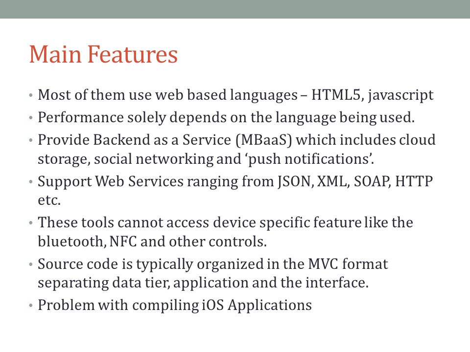 Main Features Most of them use web based languages – HTML5, javascript