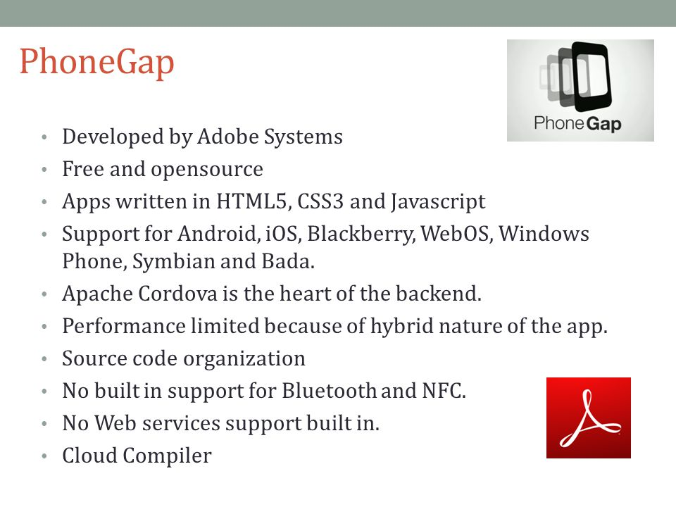 PhoneGap Developed by Adobe Systems Free and opensource