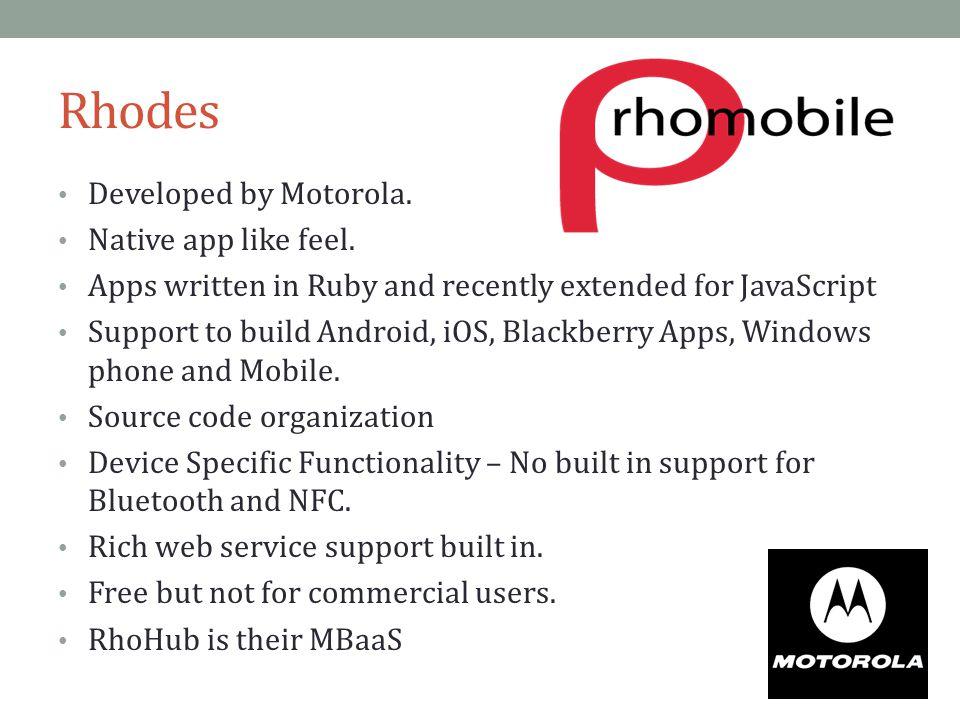 Rhodes Developed by Motorola. Native app like feel.