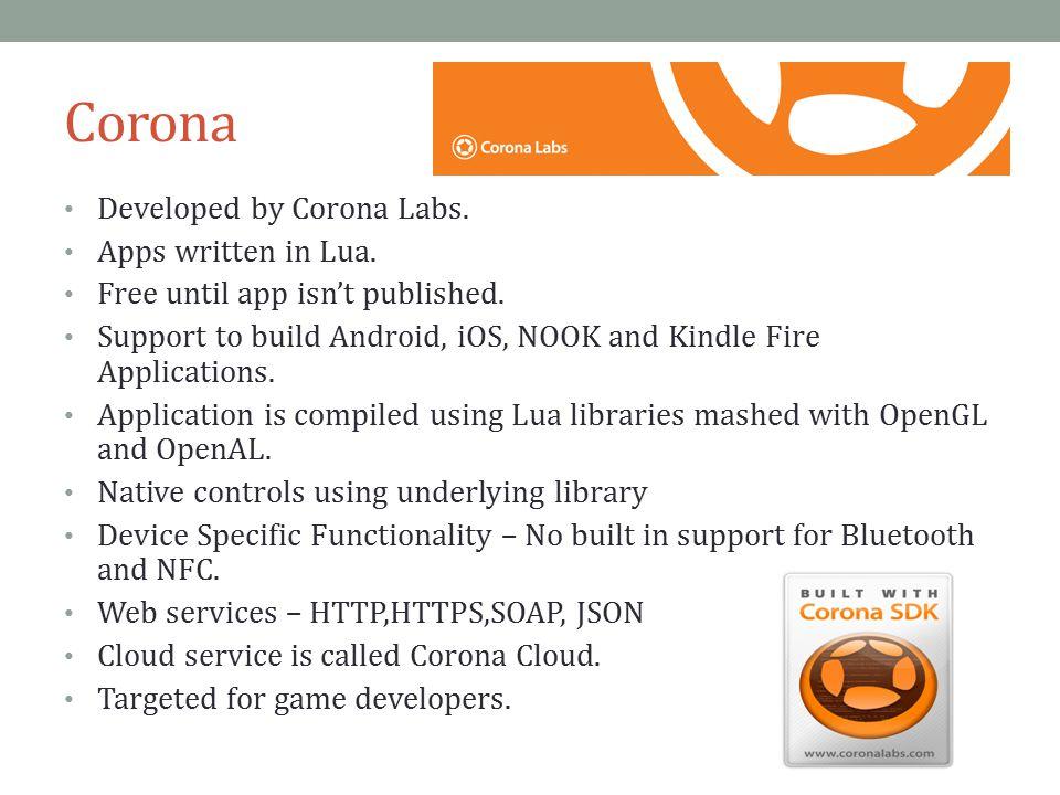 Corona Developed by Corona Labs. Apps written in Lua.