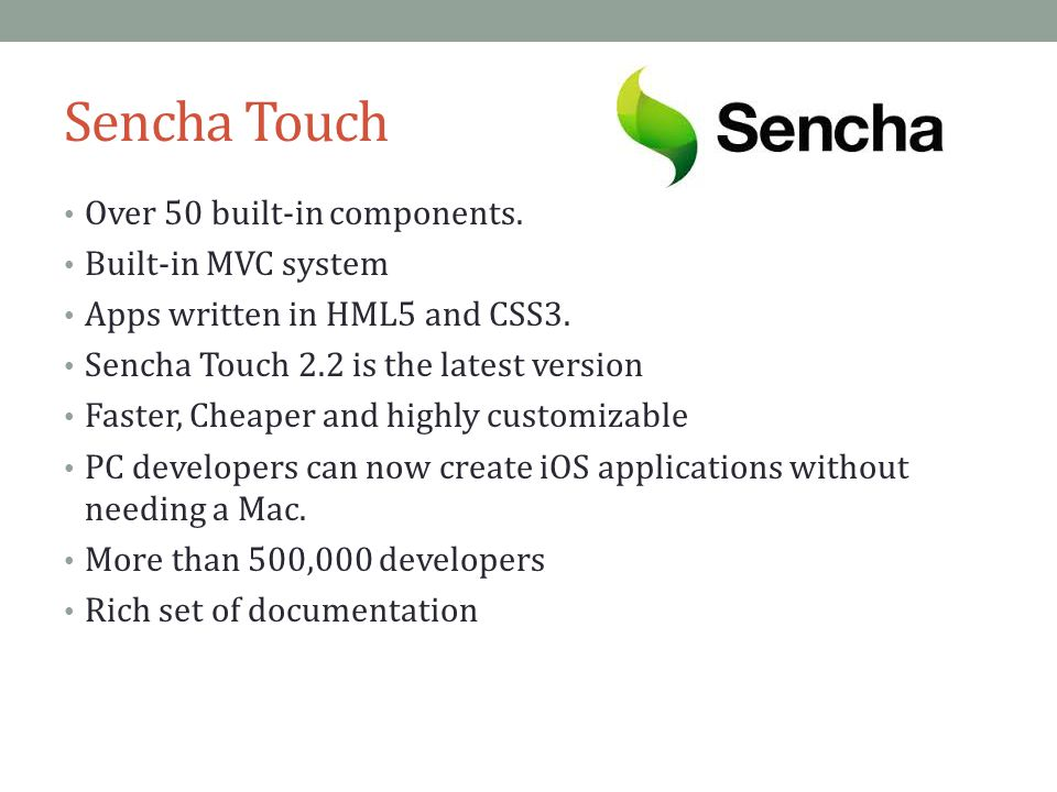 Sencha Touch Over 50 built-in components. Built-in MVC system