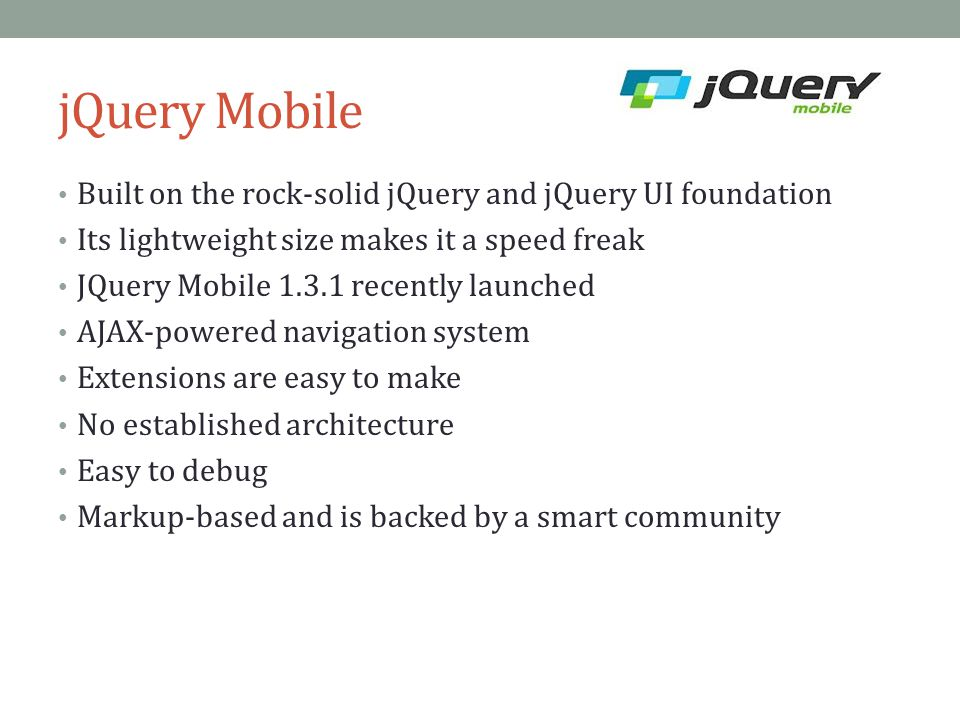 jQuery Mobile Built on the rock-solid jQuery and jQuery UI foundation