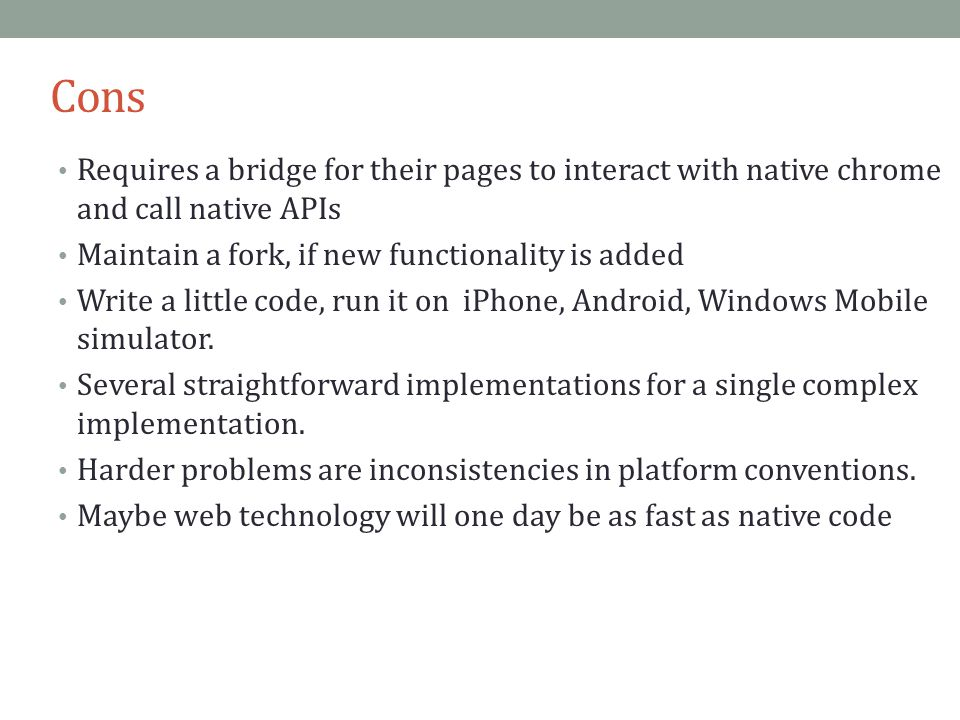 Cons Requires a bridge for their pages to interact with native chrome and call native APIs. Maintain a fork, if new functionality is added.