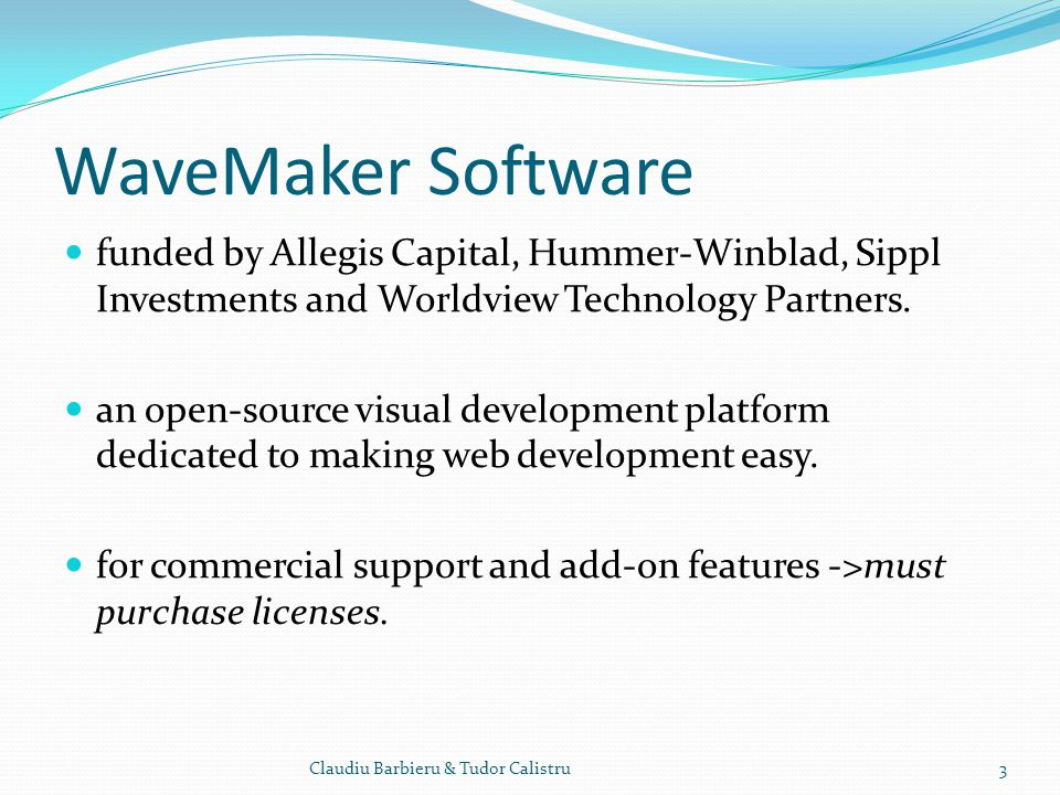 WaveMaker Software funded by Allegis Capital, Hummer-Winblad, Sippl Investments and Worldview Technology Partners.