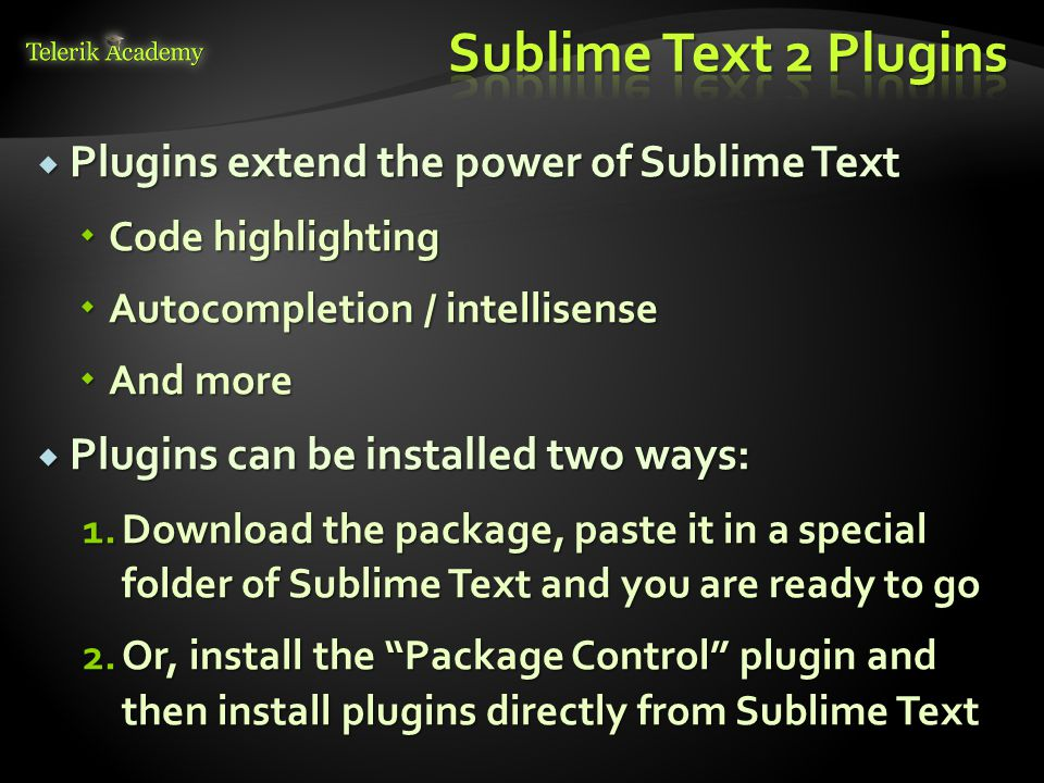 Sublime Text 2 Plugins Plugins extend the power of Sublime Text