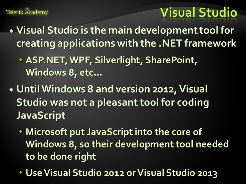 Visual Studio Visual Studio is the main development tool for creating applications with the .NET framework.